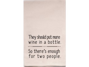 They should put more wine in a bottle, so there's enough for two people.  Tea Towel